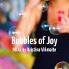 Bubbles of Joy MKAL