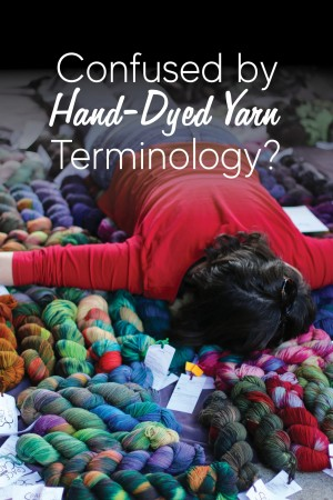 Confused by Hand-Dyed Yarn Terminology?