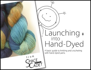 the new ebook from SpaceCadet Creations, Launching Into Hand-Dyed: a basic guide to knitting and crocheting with hand-dyed yarns