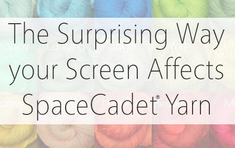 The Surprising Way your Screen Affects SpaceCadet Yarn