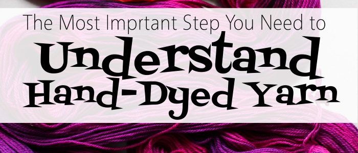 The Most Important Step You Need to Take to Understand your Hand-Dyed Yarn