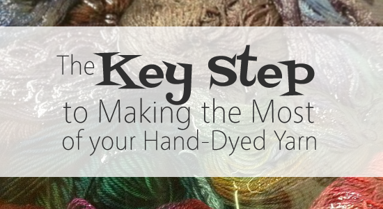The Key Step to Making the Most of your Hand-Dyed Yarn