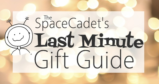 The SpaceCadet's Last Minute Gift Guide