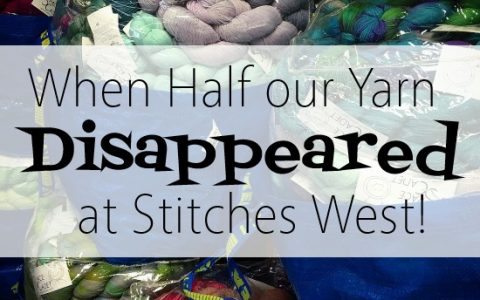 When Half our Yarn Disappeared at Stitches West!