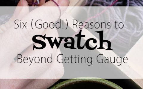 Six (Good!) Reasons to Swatch Besides Getting Gauge